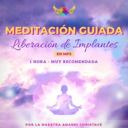 NUEVA MEDITACIÓN GUIADA DE  LIBERACIÓN DE IMPLANTES DE LA MAESTRA ANANDI CHRISTAVÉ EN MP3